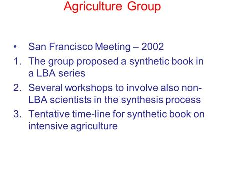 Agriculture Group San Francisco Meeting – 2002 1.The group proposed a synthetic book in a LBA series 2.Several workshops to involve also non- LBA scientists.