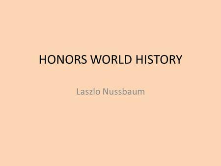 HONORS WORLD HISTORY Laszlo Nussbaum. He was born in Turda, Romania in 1929 and later moved to Kolozsvar The picture is him and his brother, Sandor, in.