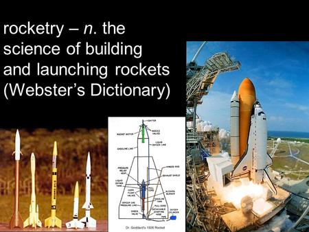 Rocketry – n. the science of building and launching rockets (Webster's Dictionary)