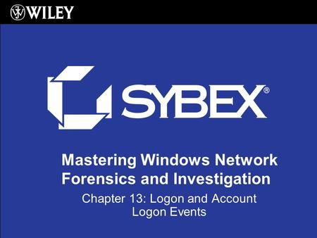 Mastering Windows Network Forensics and Investigation Chapter 13: Logon and Account Logon Events.