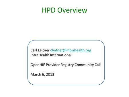 HPD Overview Carl Leitner IntraHealth OpenHIE Provider Registry Community Call March 6,