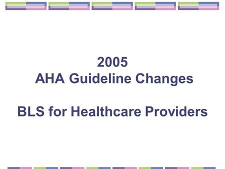 2005 AHA Guideline Changes BLS for Healthcare Providers.
