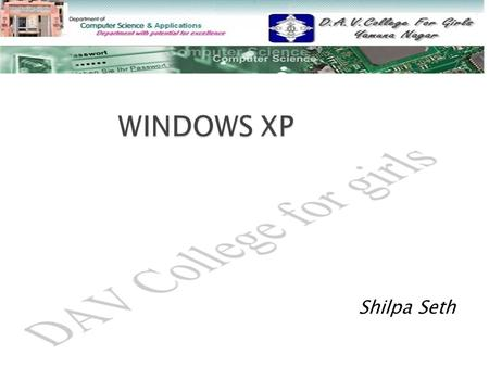 Shilpa Seth.  Starting Windows XP Starting Windows XP  Desktop Desktop  Start Menu Start Menu  Recycle Bin Recycle Bin  Accessories Accessories 