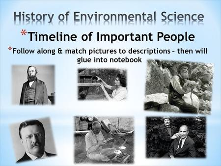 * Timeline of Important People * Follow along & match pictures to descriptions – then will glue into notebook.