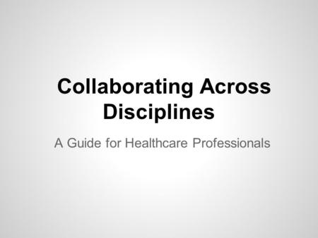 Collaborating Across Disciplines A Guide for Healthcare Professionals.