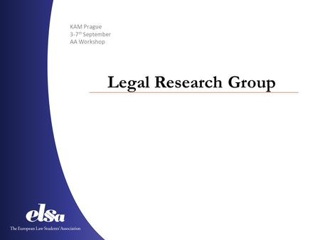 KAM Prague 3-7 th September AA Workshop Legal Research Group.