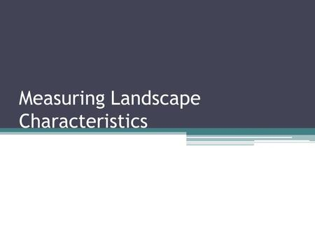 Measuring Landscape Characteristics. Features such as mountains, valleys, and stream drainage patterns have distinctive shapes by which they can be identified.