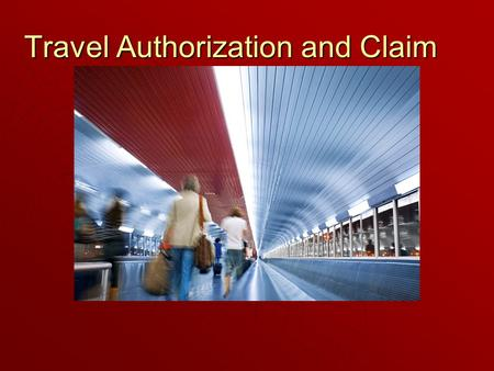 Travel Authorization and Claim Travel Authorization and Claim.