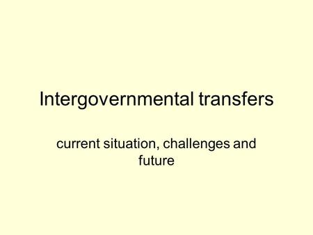 Intergovernmental transfers current situation, challenges and future.