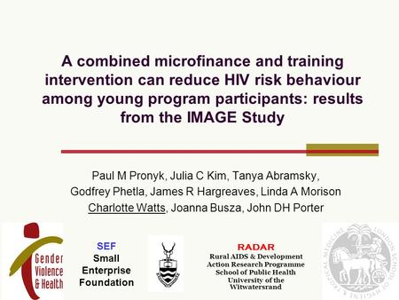 A combined microfinance and training intervention can reduce HIV risk behaviour among young program participants: results from the IMAGE Study Paul M Pronyk,