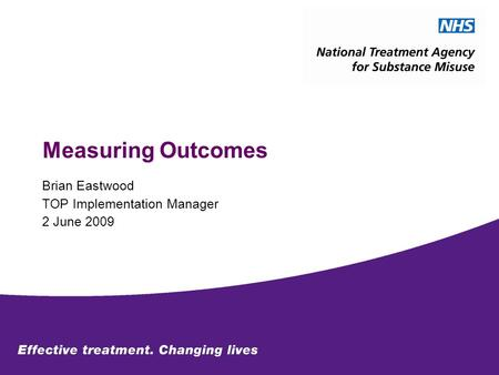 Measuring Outcomes Brian Eastwood TOP Implementation Manager 2 June 2009.