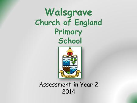 Walsgrave Church of England Primary School Assessment in Year 2 2014.
