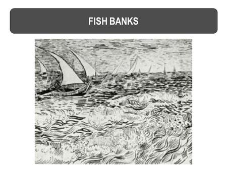 FISH BANKS. Maximum possible property at the end of the game CRITERION OF SUCCESS account balance residual value of ships (€ 250 per ship ) +