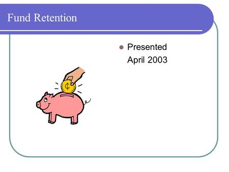 Fund Retention Presented April 2003. Background A goal established in the Center's Balanced Scorecard is to recover costs from the end users of the --laboratories.