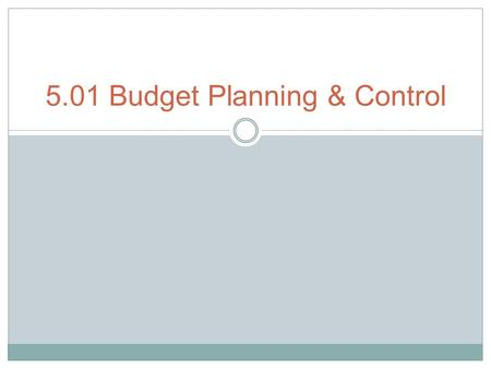 5.01 Budget Planning & Control. Budget Planning Financial planning is one tool managers use to improve profitability. Planning the financial operations.