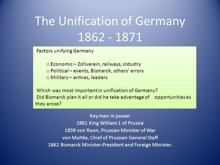 key factors of german unification 1871 After this, it seemed that german unification was no nearer to happening than ever, and the kings princes and dukes of the german states – who were opposed to unification for obvious reasons – generally retained their power.