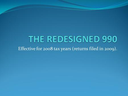 Effective for 2008 tax years (returns filed in 2009).