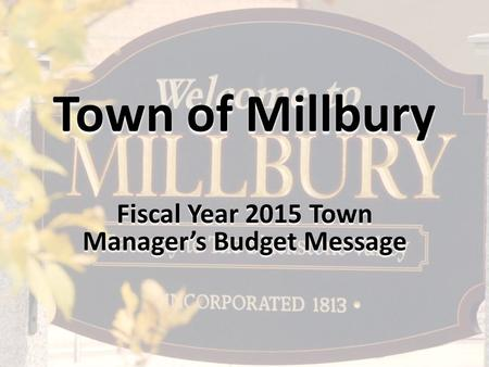 Town of Millbury Fiscal Year 2015 Town Manager's Budget Message.