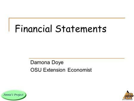 Financial Statements Damona Doye OSU Extension Economist.