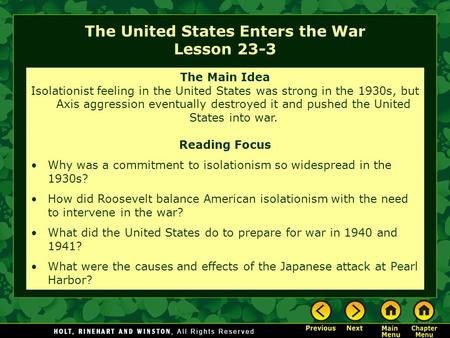 The United States Enters the War Lesson 23-3 The Main Idea Isolationist feeling in the United States was strong in the 1930s, but Axis aggression eventually.