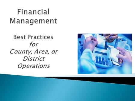 This lesson will help you learn best practices for financial management and apply them to the areas of:  Ethical Handling of Funds  Collecting Funds.