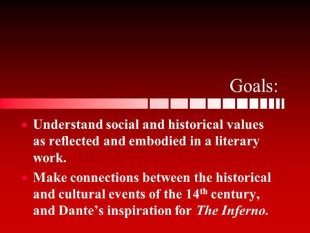 Goals:   Understand social and historical values as reflected and embodied in a literary work.   Make connections between the historical and cultural.