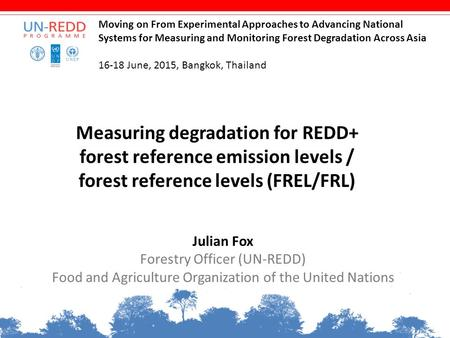 Measuring degradation for REDD+ forest reference emission levels / forest reference levels (FREL/FRL) Julian Fox Forestry Officer (UN-REDD) Food and Agriculture.