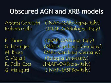 Obscured AGN and XRB models Andrea Comastri (INAF-OABologna-Italy) Roberto Gilli (INAF-OABologna-Italy) F. Fiore (INAF-OARoma-Italy) G. Hasinger (MPE-Garching-