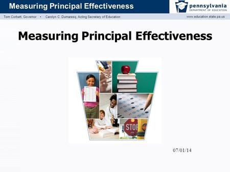 Www.education.state.pa.us Measuring Principal Effectiveness Tom Corbett, Governor ▪ Carolyn C. Dumaresq, Acting Secretary of Education Measuring Principal.