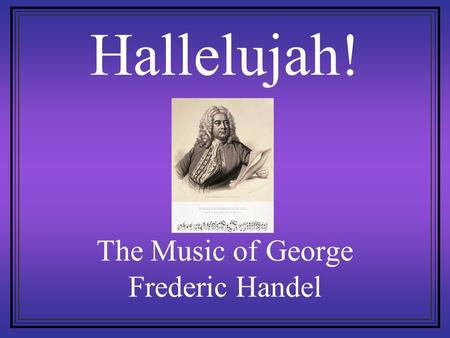Hallelujah! The Music of George Frederic Handel.
