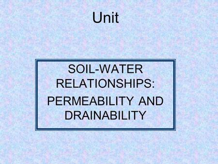 SOIL-WATER RELATIONSHIPS: PERMEABILITY AND DRAINABILITY