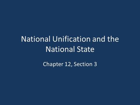 National Unification and the National State Chapter 12, Section 3.