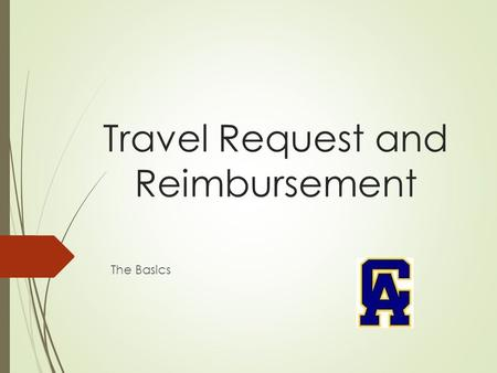 Travel Request and Reimbursement The Basics. Request to Travel For In-State and Out-of-State  You must plan ahead-We recommend two weeks to get all required.