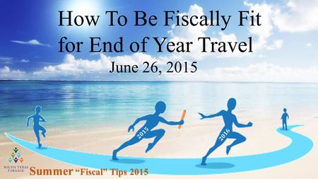 "How To Be Fiscally Fit for End of Year Travel June 26, 2015 Summer ""Fiscal"" Tips 2015 2015 2016."