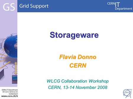 CERN IT Department CH-1211 Geneva 23 Switzerland www.cern.ch/i t Storageware Flavia Donno CERN WLCG Collaboration Workshop CERN, 13-14 November 2008.