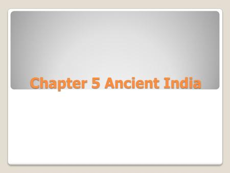Chapter 5 Ancient India. Ancient India Draw the map on page 107 (in new book). Make sure you add the mountain ranges, rivers, oceans. Notate Mount.
