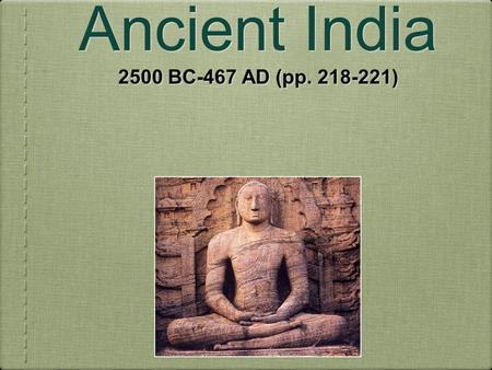 Chapter 8: Ancient India 2500 BC-467 AD (pp. 218-221)