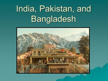 India, Pakistan, and Bangladesh. An Ancient Land  India's culture and history dates back over 4000 years. It started in Indus Valley (now Pakistan)
