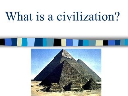 What is a civilization?. Evidence of Ancient Civilizations.