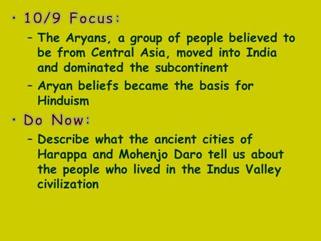 The Aryans & the Vedic Age Group that moved into the Indus Valley and eventually ruled over all of India.