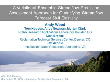 A Variational Ensemble Streamflow Prediction Assessment Approach for Quantifying Streamflow Forecast Skill Elasticity AGU Fall Meeting December 18, 2014.