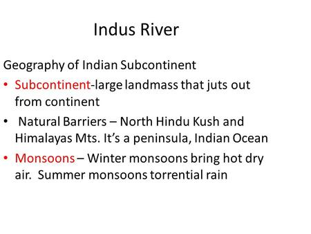 Indus River Geography of Indian Subcontinent Subcontinent-large landmass that juts out from continent Natural Barriers – North Hindu Kush and Himalayas.