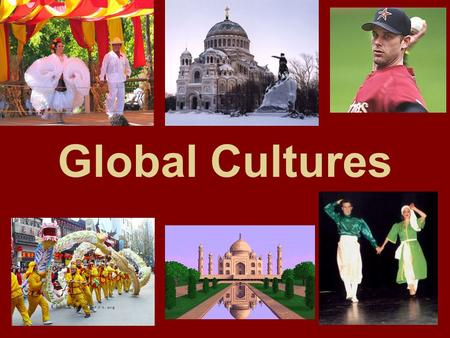 Global Cultures. Culture The way of life of a group of people who share similar beliefs and customs What languages people speak, what religions they follow,