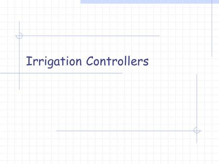 "Irrigation Controllers. The Brains of the Operation Controllers are effectively the ""brains"" of the irrigation system Used to carry out watering schedules."