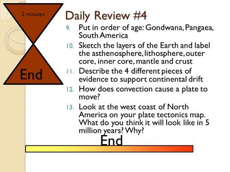 Daily Review #4 9. Put in order of age: Gondwana, Pangaea, South America 10. Sketch the layers of the Earth and label the asthenosphere, lithosphere,