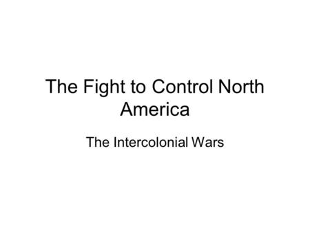 The Fight to Control North America