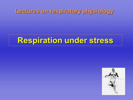 Lectures on respiratory physiology Respiration under stress.