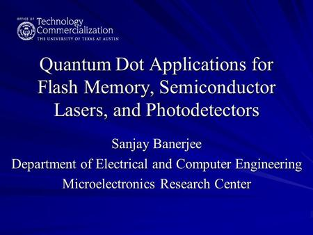 Quantum Dot Applications for Flash Memory, Semiconductor Lasers, and Photodetectors Sanjay Banerjee Department of Electrical and Computer Engineering Microelectronics.