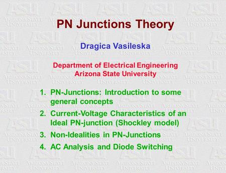 EEE 531: Semiconductor Device Theory I – Dragica Vasileska PN Junctions Theory Dragica Vasileska Department of Electrical Engineering Arizona State University.