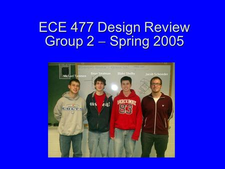 ECE 477 Design Review Group 2  Spring 2005. Outline Project overviewProject overview Project-specific success criteriaProject-specific success criteria.